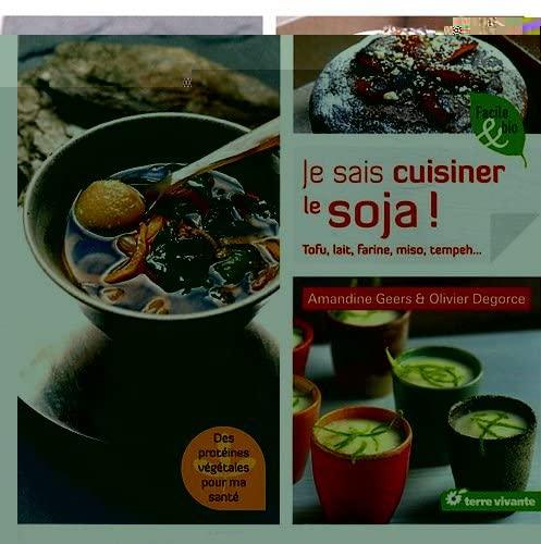 Je sais cuisiner le soj Tofu lait farine flocons: Geers Amandine