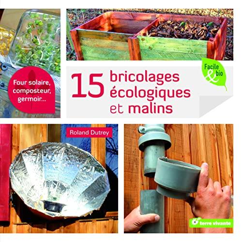 9782360980703: 15 bricolages écologiques et malins ; four solaire, composteur, germoir...