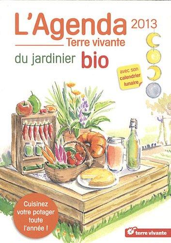 9782360980758: L'agenda du jardinier bio 2013 : Avec son calendrier lunaire