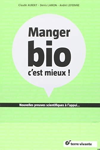 Manger bio c�est mieux ! : Nouvelles: Aubert, Claude, Lefebvre,