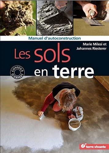 Les sols en terre Manuel d'autoconstruction: Milesi Marie