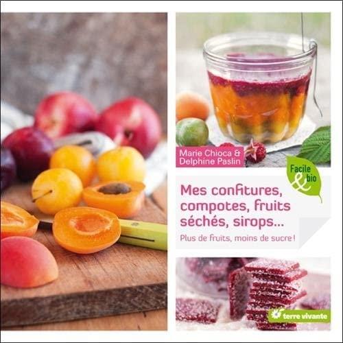 9782360981007: Mes confitures, compotes, fruits séchés, sirops... : Plus de fruits, moins de sucre !