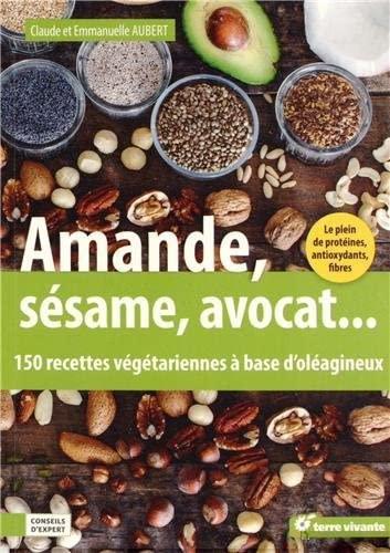 9782360981021: Amande, avocat, sésame... : 150 recettes végétariennes à base d'oléagineux