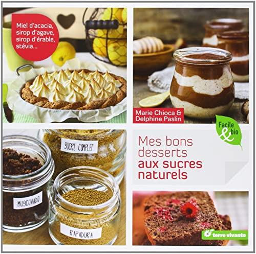 9782360981090: Mes bons desserts aux sucres naturels (Facile & bio)