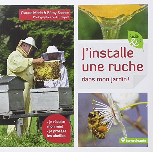 9782360981496: J'installe une ruche dans mon jardin / je récolte mon miel, je protège les abeilles