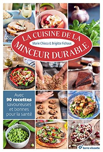 9782360981595: La cuisine de la minceur durable : Avec 90 recettes savoureuses et bonnes pour la santé