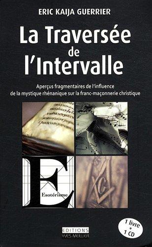 9782361010034: La Traversée de l'intervalle : Aperçus fragmentaires de l'influence de la mystique rhénanique sur la franc-maçonnerie christique (1CD audio)