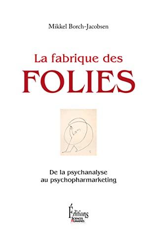 La fabrique des Folies - De la psychanalyse au psychopharmarketing: Borch-Jacobsen, Mikkel