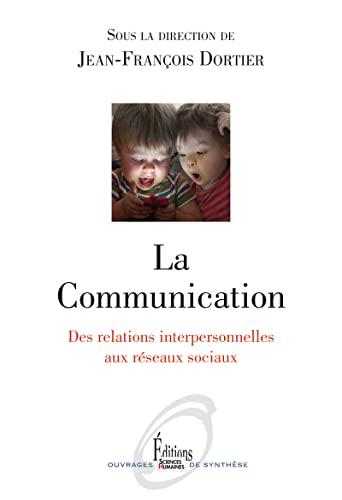 LA COMMUNICATION. DES RELATIONS INTERPERSONNELLES AUX RESEAUX: DORTIER JEAN-FRANCOI