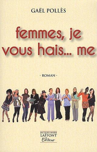 Femmes, je vous hais. me: Pollès, Gaël