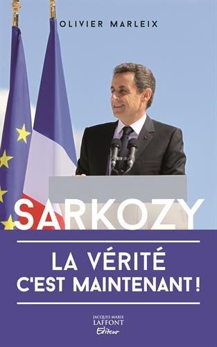 9782361240790: Sarkozy : La vérité, c'est maintenant