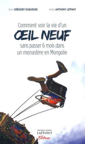 COMMENT VOIR LA VIE D'UN OEIL NEUF SANS PASSER SIX MOIS DANS UN MONASTÈRE EN MONGOLIE: ...