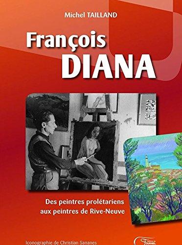 9782361420710: François Diana, des peintres prolétariens aux peintres de Rive-Neuve