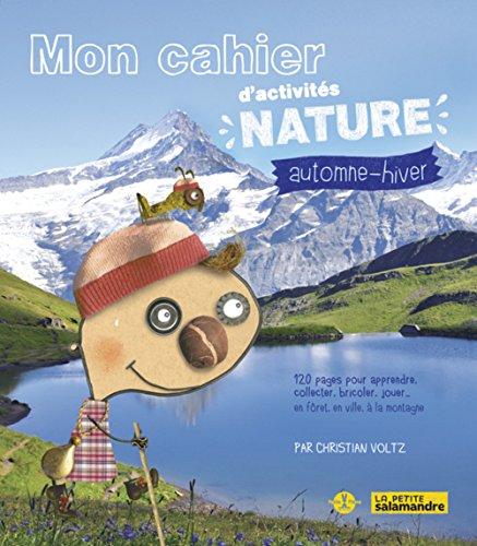 Mon cahier d'activités nature: automne-hiver: Voltz, Christian