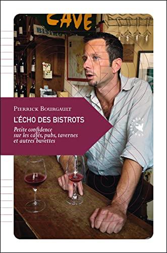 9782361570293: L'Écho des bistrots, Petite confidence sur les cafés, pubs, tavernes et autres buvettes