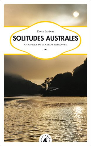 9782361570392: Solitudes australes - Chronique de la cabane retrouvée