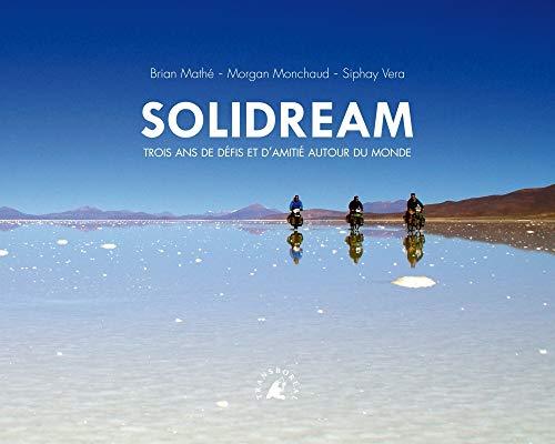 9782361570736: Solidream : Trois ans de défis et d'amitié autour du monde