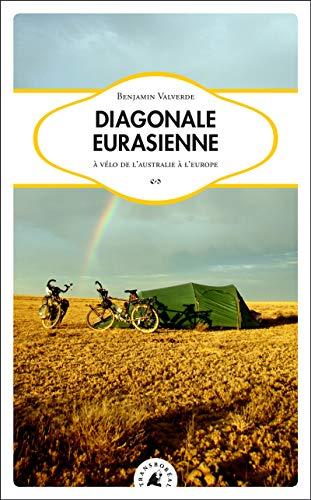 9782361570743: Diagonale Eurasienne : A vélo de l'Australie à l'Europe