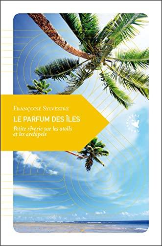 9782361570965: Le parfum des �les : Petite r�verie sur les atolls et les archipels