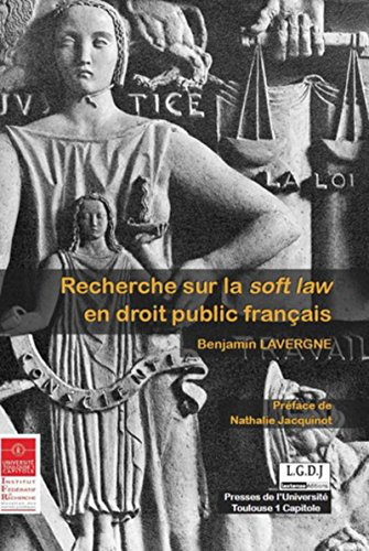 Recherche sur la soft law en droit public français: Benjamin Lavergne