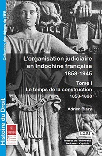 L' organisation judiciaire en Indochine française, 1858-1945 t.1: Adrien Blazy