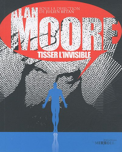 9782361830373: Alan Moore, tisser l'invisible