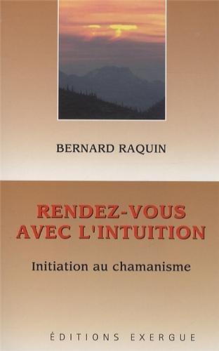 RENDEZ-VOUS AVEC L'INTUITION: RAQUIN BERNARD