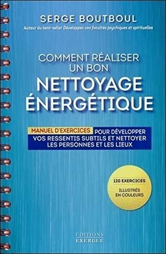 9782361882570: Comment réaliser un bon nettoyage énergétique : Manuel d'exercices pour développer vos ressentis subtils et nettoyer les personnes et les lieux