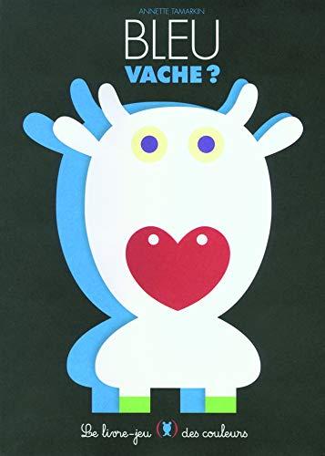 9782361931612: Bleu vache ?: Le livre-jeu des couleurs
