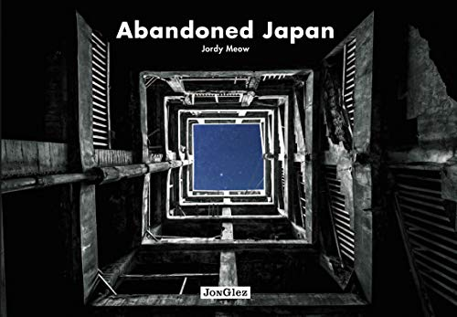 Abandoned Japan (Hardcover): Jordy Meow