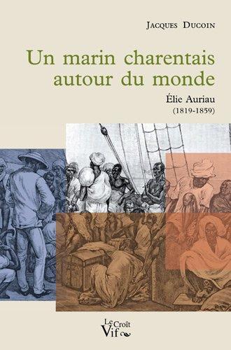 9782361990237: Un marin charentais autour du monde : Elie Auriau (1819-1859)
