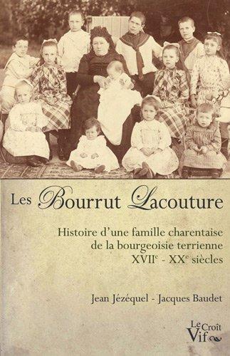 9782361990343: Les Bourrut Lacouture. Histoire d'une famille charentaise de la bourgeoisie terrienne XVII-XX si�cles