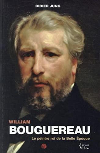 9782361995096: William Bouguereau : Le peintre roi de la Belle Epoque (Témoignages)