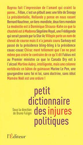 Petit dictionnaire des injures politiques [Nov 04,: Bruno Fuligni