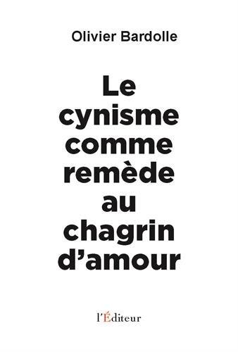 CYNISME COMME REMÈDE AU CHAGRIN D'AMOUR (LE): BARDOLLE OLIVIER