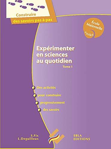 9782362040443: Expérimenter en sciences au quotidien : Des activités pour construire progressivement des savoirs des activités pour construire progressivement des savoirs : école maternelle PS-MS-GS