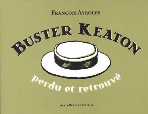 BUSTER KEATON - PERDU ET RETROUVE: AYROLES FRANCOIS