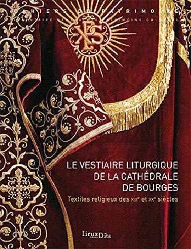 9782362190537: Le vestiaire liturgique de la cath�drale de Bourges : Textiles religieux des XIXe et XXe si�cles