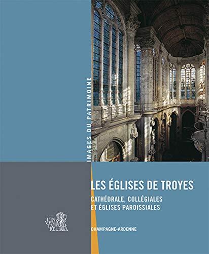 Les ?glises de Troyes : Cath?drale, coll?giales et ?glises paroissiales: Ducouret, Bernard