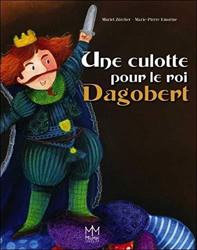 CULOTTE POUR LE ROI DAGOBERT -UNE-: ZURCHER M EMORINE M