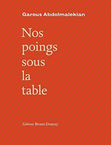 Nos poings sous la table : Edition bilingue français-persan: Garous Abdolmalekian