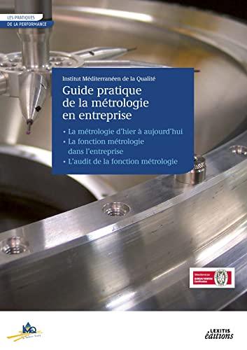le guide pratique de la metrologie en entreprise: collectif) Institut Méditerranéen de la Qualit�...