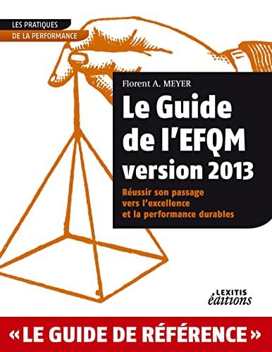 Le Guide de l'EFQM version 2013 Réussir son passage vers l'excellence et la ...