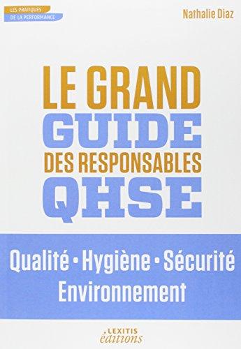 Le grand guide des responsables QHSE : Qualit, Hygiène, Sécurité, ...
