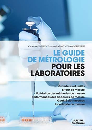 9782362331497: Le guide de métrologie pour les laboratoires : Grandeurs et unités , erreur de mesure, validation des méthodes de mesure, performances des appareils ... qualité des mesures, incertitude de mesure