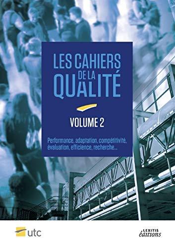 Cahiers de la Qualité - Volume 2 Performance, adaptation, compétitivité, évaluation, efficience, ...