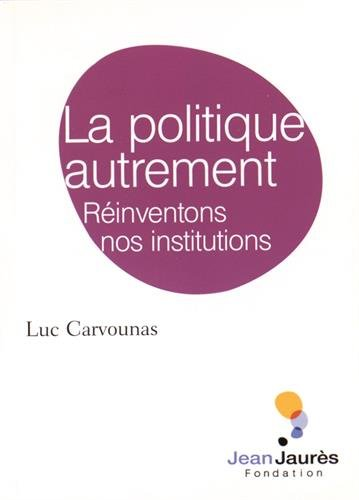 9782362440779: La politique autrement : Réinventons nos institutions