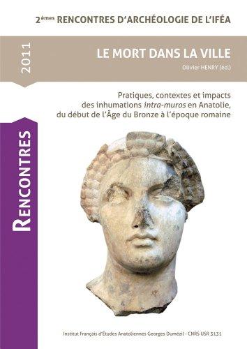 9782362450099: Le Mort Dans La Ville: Pratiques, Contextes Et Impacts Des Inhumations Intra-muros En Anatolie, Du Debut De L'age Du Bronze a L'epoque Romaine