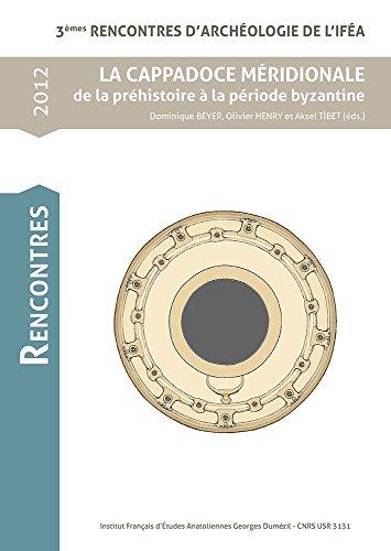9782362450594: La Cappadoce Meridionale de la prehistorie a la periode byzantine: 3emes Rencontres D'Archeologie de L'Ifea (French Edition)