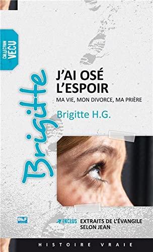 J'ai osé l'espoir : Ma vie, mon: Brigitte H G